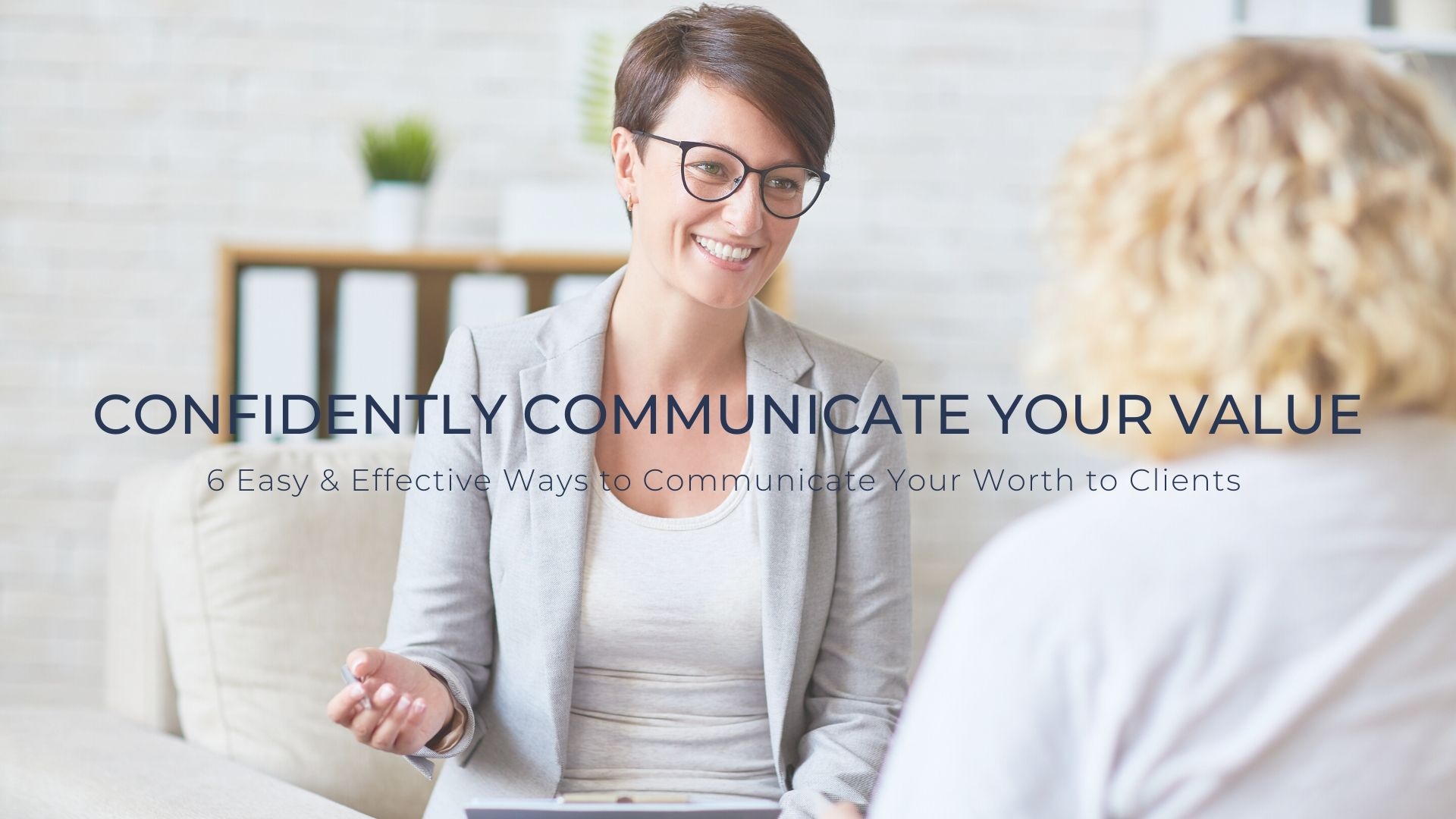 "FIND OUT HOW TO ""CONFIDENTLY COMMUNICATE YOUR VALUE"""